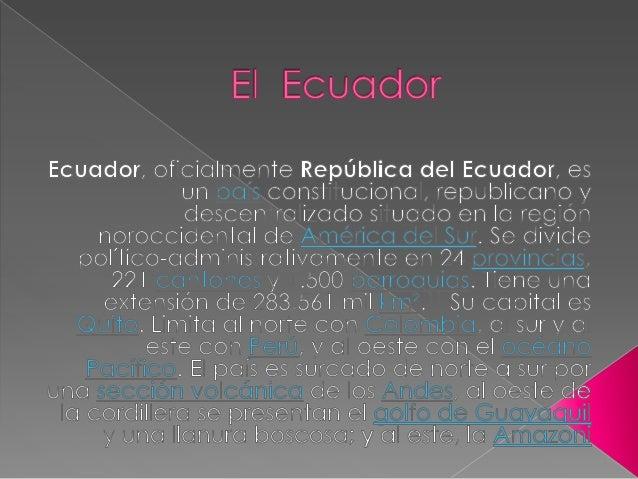  El territorio ecuatoriano incluye las oceánicas Islas Galápagos a 1000km de la costa. Es el país con la más alta concent...