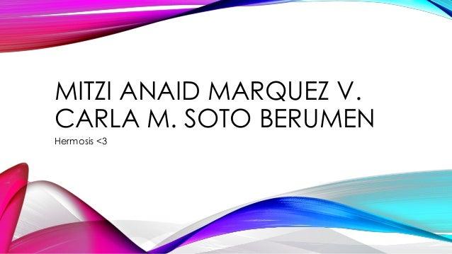 MITZI ANAID MARQUEZ V. CARLA M. SOTO BERUMEN Hermosis <3