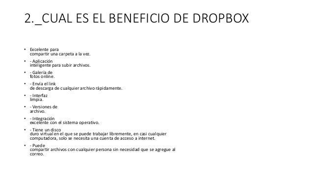 2._CUAL ES EL BENEFICIO DE DROPBOX • Excelente para compartir una carpeta a la vez. • - Aplicación inteligente para subir ...