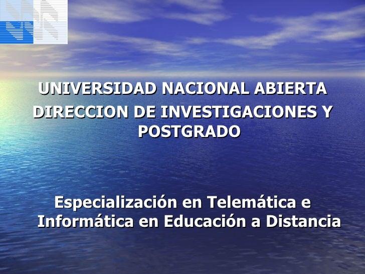 <ul><li>UNIVERSIDAD NACIONAL ABIERTA </li></ul><ul><li>DIRECCION DE INVESTIGACIONES Y POSTGRADO </li></ul><ul><li>Especial...