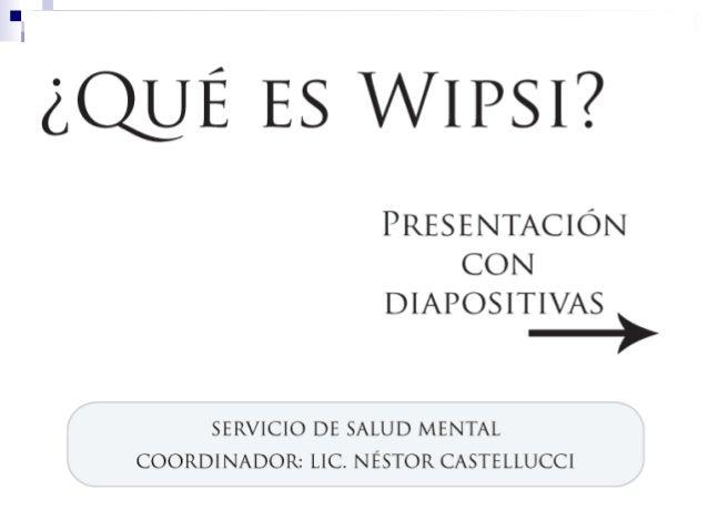 ¿Qué es Wipsi? En general: un sitio web (con los mismos objetivos que sitios similares) En particular: un sitio web wiki. ...