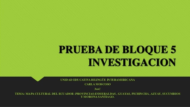 PRUEBA DE BLOQUE 5 INVESTIGACION UNIDAD EDUCATIVA BILINGÜE INTERAMERICANA CARLA MOSCOSO 3roC TEMA: MAPA CULTURAL DEL ECUAD...