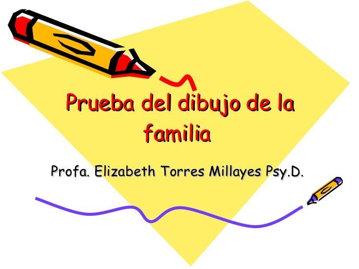 Prueba del dibujo de la familia   Profa. Elizabeth Torres Millayes Psy.D.