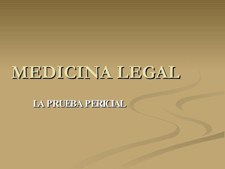 MEDICINA LEGAL LA PRUEBA PERICIAL