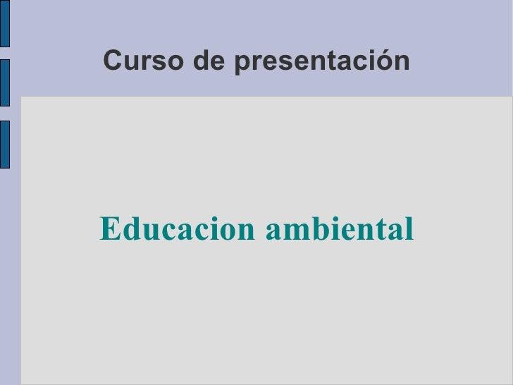 Curso de presentación Educacion ambiental