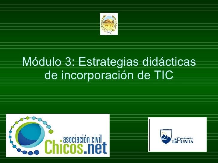 Módulo 3: Estrategias didácticas de incorporación de TIC