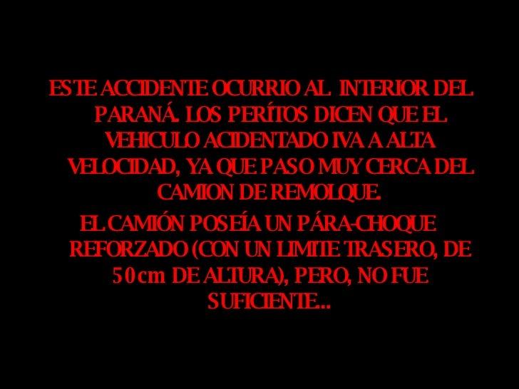 <ul><li>ESTE ACCIDENTE OCURRIO AL  INTERIOR DEL PARANÁ. LOS PERÍTOS DICEN QUE EL VEHICULO ACIDENTADO IVA A ALTA VELOCIDAD,...