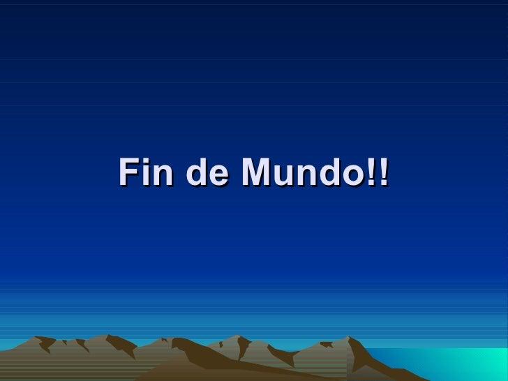 Fin de Mundo!!