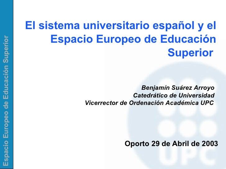 El sistema universitario español y el Espacio Europeo de Educación Superior  Benjamín Suárez Arroyo Catedrático de Univers...