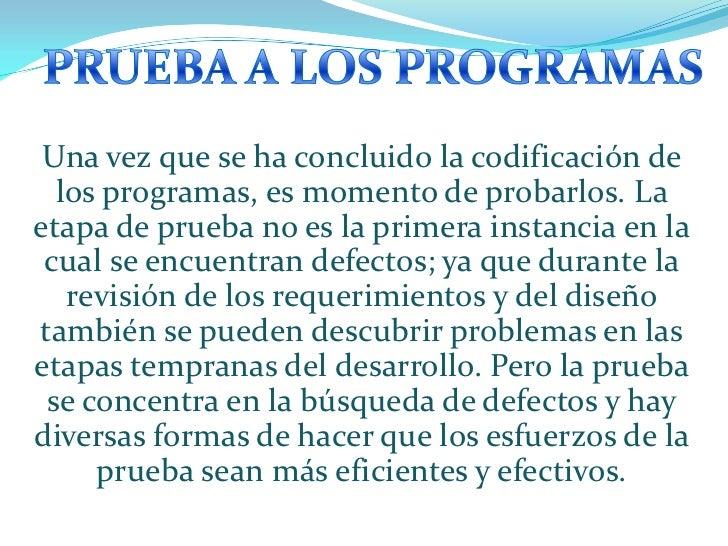 Una vez que se ha concluido la codificación de  los programas, es momento de probarlos. Laetapa de prueba no es la primera...