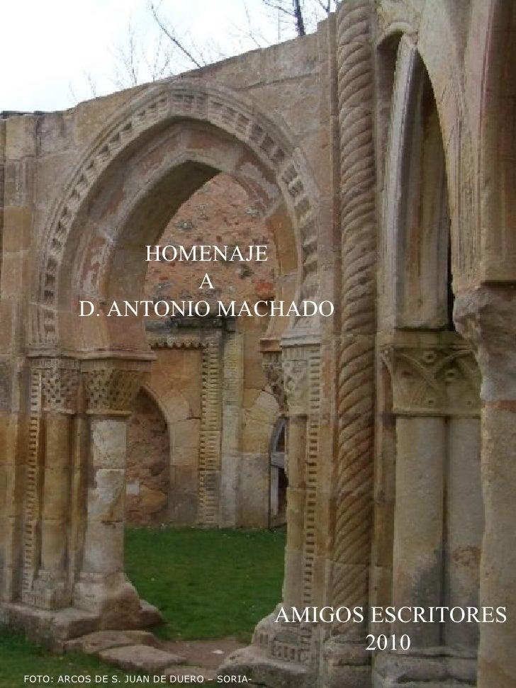HOMENAJE  A  D. ANTONIO MACHADO   FOTO: ARCOS DE S. JUAN DE DUERO – SORIA- AMIGOS ESCRITORES 2010