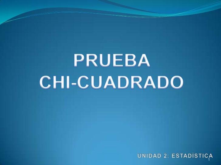PRUEBA                 CHI-CUADRADO<br />UNIDAD 2: ESTADÍSTICA<br />1<br />