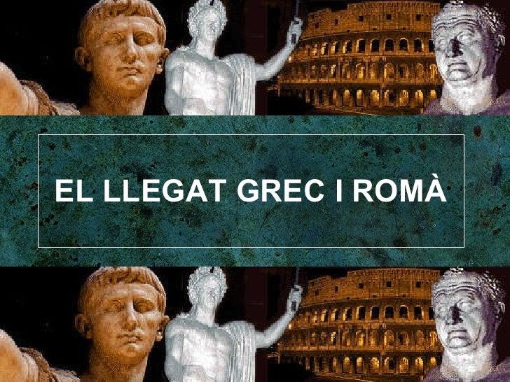 EL LLEGAT GREC I ROMÀ