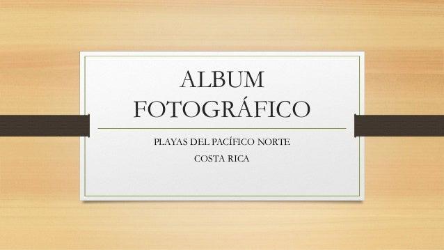 ALBUM FOTOGRÁFICO PLAYAS DEL PACÍFICO NORTE COSTA RICA