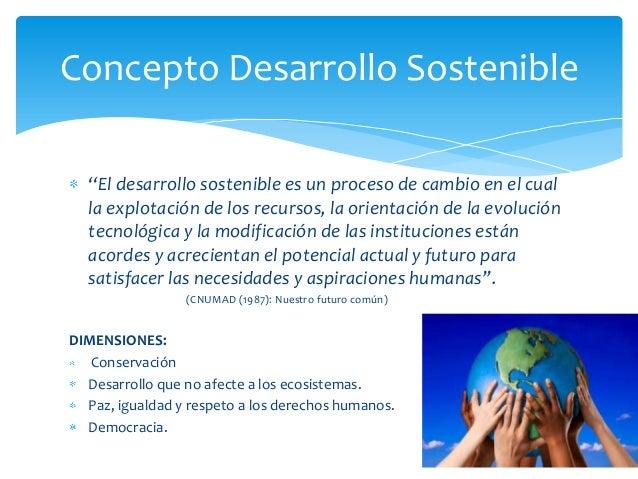 """""""El desarrollo sostenible es un proceso de cambio en el cualla explotación de los recursos, la orientación de la evolución..."""