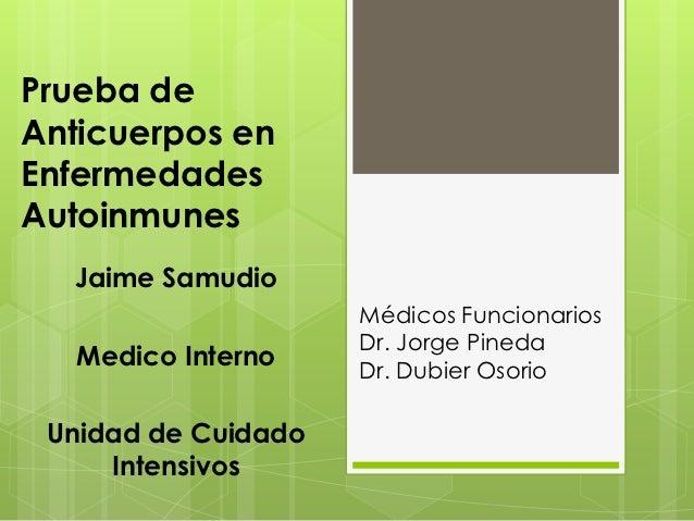 Prueba deAnticuerpos enEnfermedadesAutoinmunes  Jaime Samudio                     Médicos Funcionarios                    ...