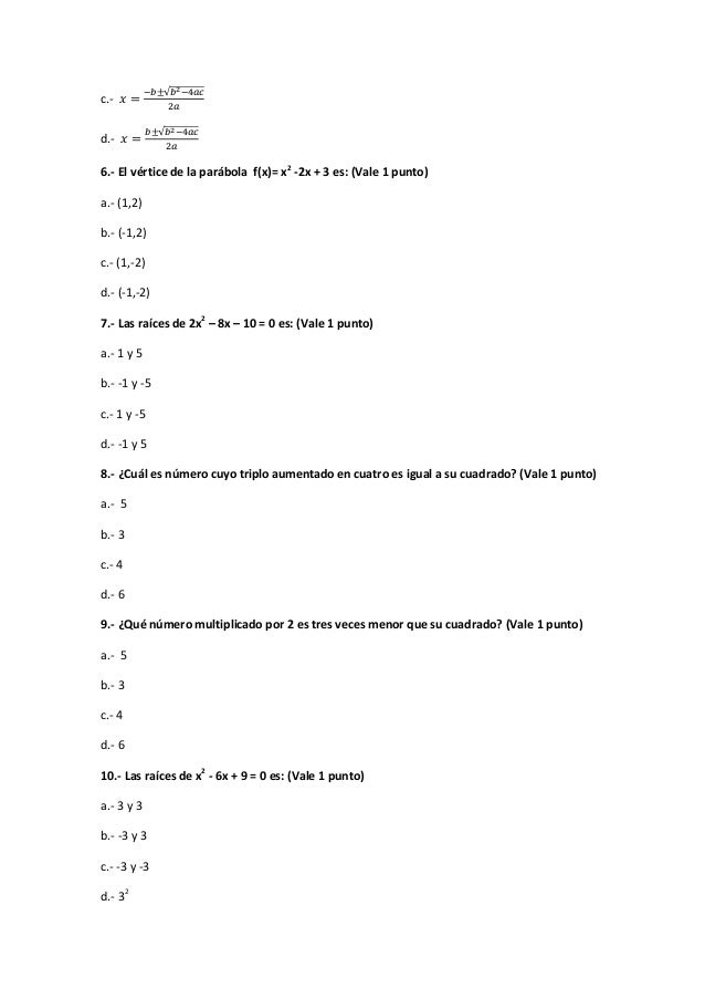 c.- √ d.- √ 6.- El vértice de la parábola f(x)= x2 -2x + 3 es: (Vale 1 punto) a.- (1,2) b.- (-1,2) c.- (1,-2) d.- (-1,-2) ...