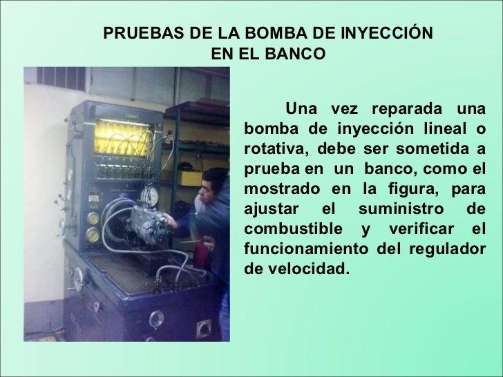 PRUEBAS DE LA BOMBA DE INYECCIÓN EN EL BANCO Una vez reparada una bomba de inyección lineal o rotativa, debe ser sometida ...