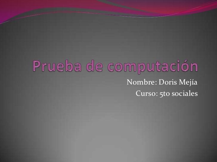 Nombre: Doris Mejía  Curso: 5to sociales