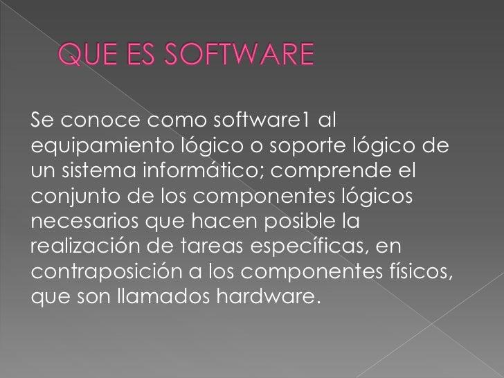 Se conoce como software1 alequipamiento lógico o soporte lógico deun sistema informático; comprende elconjunto de los comp...