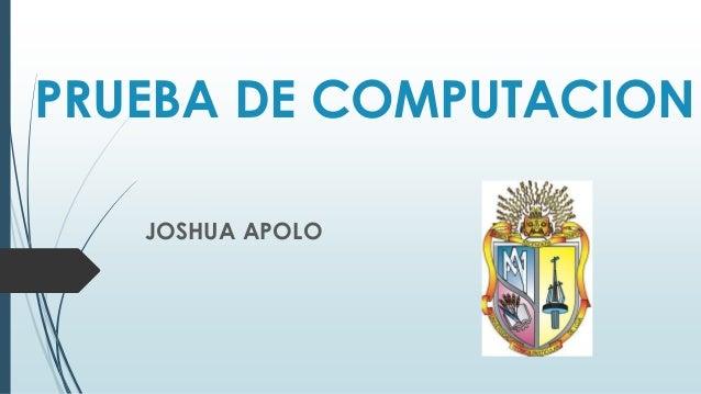 PRUEBA DE COMPUTACION JOSHUA APOLO