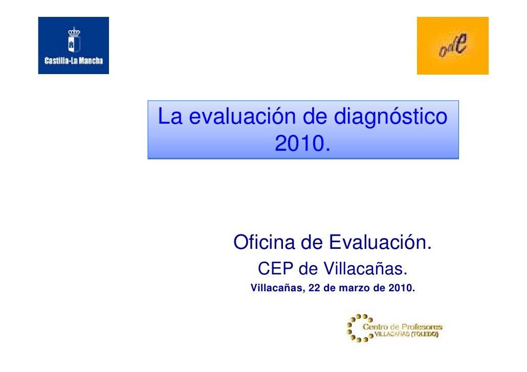 La evaluación de diagnóstico            2010.           Oficina de Evaluación.          CEP de Villacañas.         Villaca...