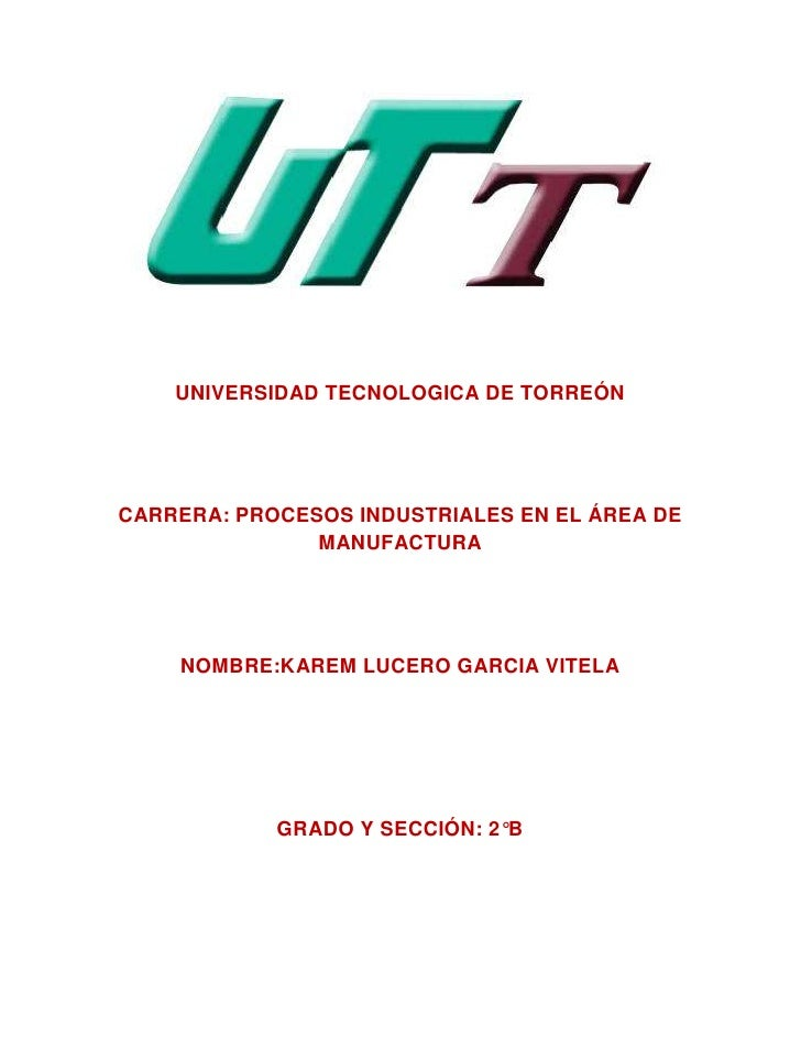 UNIVERSIDAD TECNOLOGICA DE TORREÓNCARRERA: PROCESOS INDUSTRIALES EN EL ÁREA DE               MANUFACTURA    NOMBRE:KAREM L...