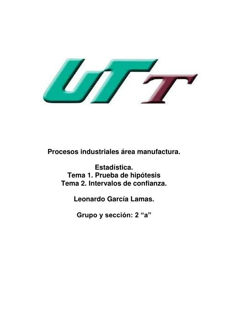 Procesos industriales área manufactura.             Estadística.     Tema 1. Prueba de hipótesis   Tema 2. Intervalos de c...