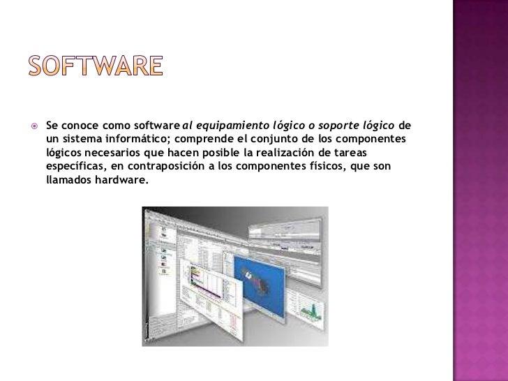   Se conoce como software al equipamiento lógico o soporte lógico de    un sistema informático; comprende el conjunto de...