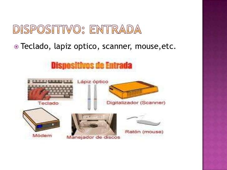  Teclado,   lapiz optico, scanner, mouse,etc.