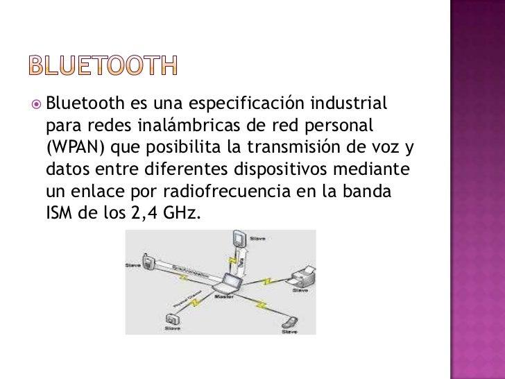  Bluetooth es una especificación industrial para redes inalámbricas de red personal (WPAN) que posibilita la transmisión ...