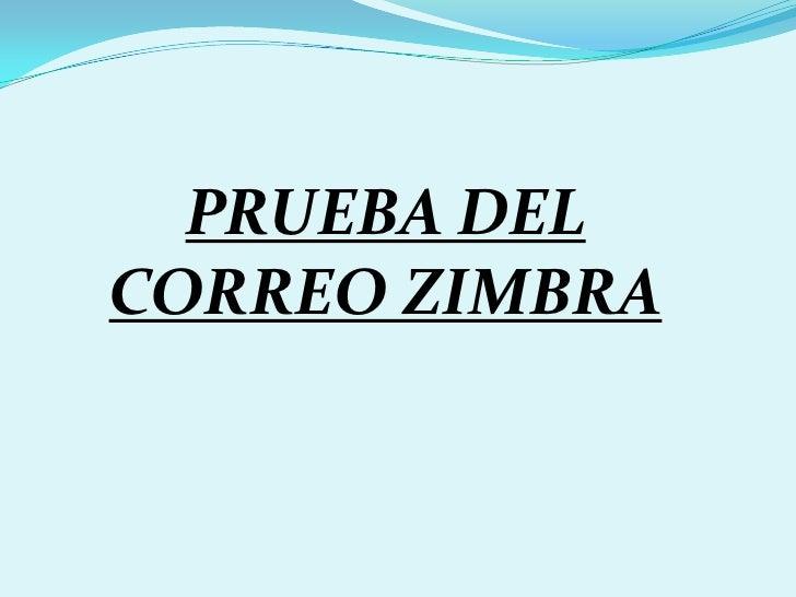 PRUEBA DEL CORREO ZIMBRA<br />