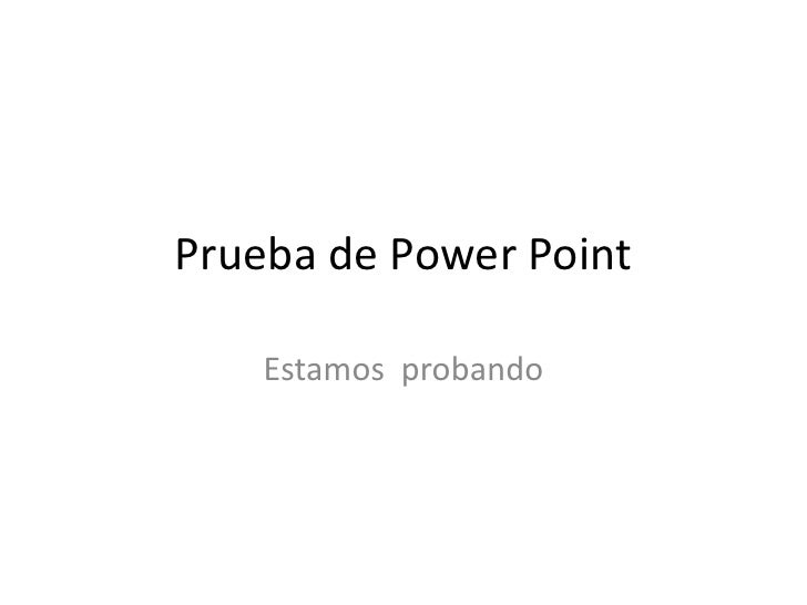 Prueba de Power Point<br />Estamos  probando<br />