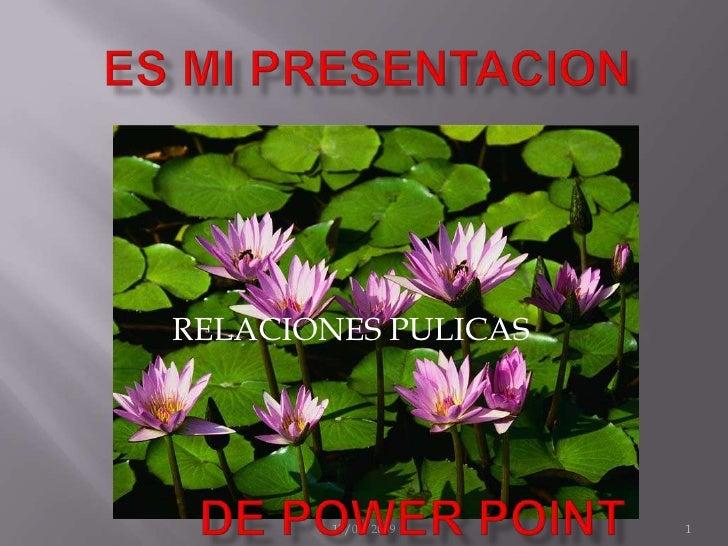 ES MI PRESENTACION<br />1<br />17/06/2009 <br />RELACIONES PULICAS<br />DE POWER POINT<br />