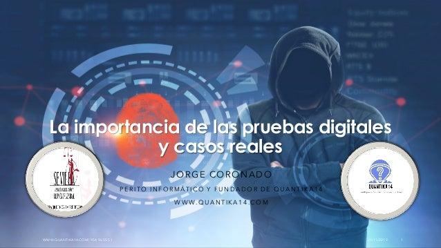 La importancia de las pruebas digitales y casos reales JORGE CORONADO PERITO INFORMÁTICO Y FUNDADOR DE QUANTIKA14 WWW.QUAN...