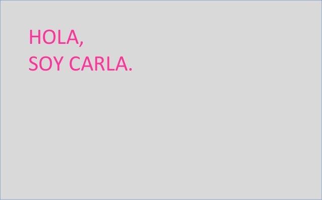 HOLA, SOY CARLA.