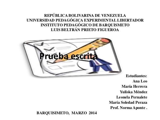 Prueba escrita Estudiantes: Ana Leo María Herrera Yuliska Méndez Leonela Pernalete María Soledad Peraza Prof. Norma Aponte...
