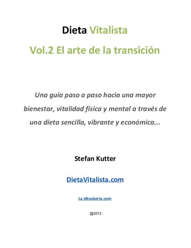 Dieta Vitalista Vol.2 El arte de la transición Una guía paso a paso hacia una mayor bienestar, vitalidad física y mental a...