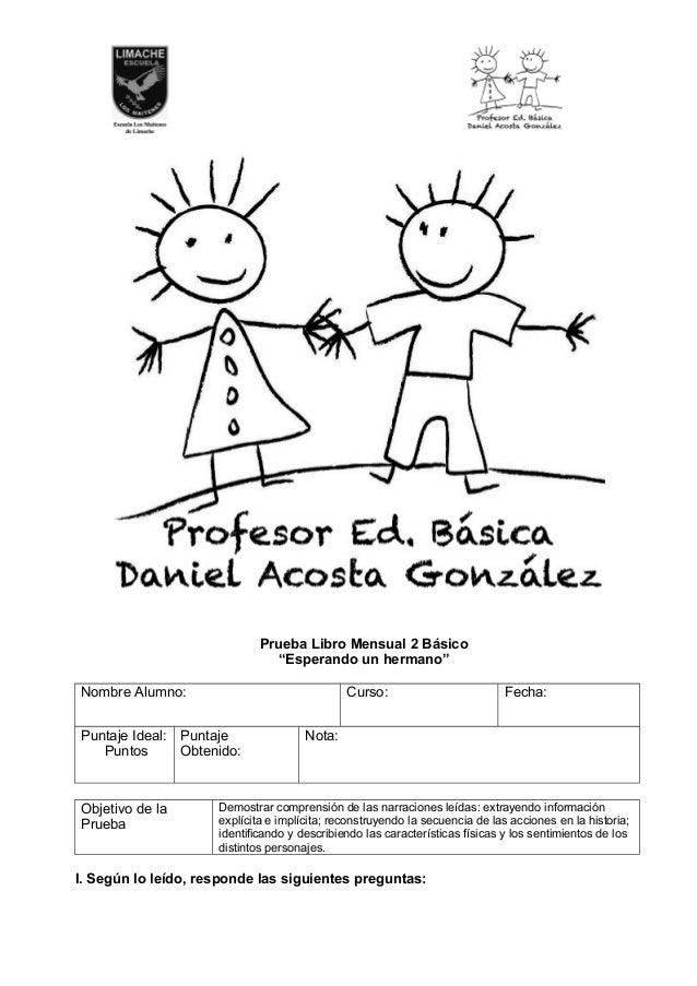 """Prueba Libro Mensual 2 Básico """"Esperando un hermano"""" Nombre Alumno: Curso: Fecha: Puntaje Ideal: Puntos Puntaje Obtenido: ..."""