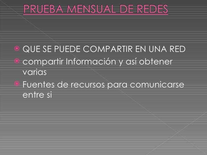 <ul><li>QUE SE PUEDE COMPARTIR EN UNA RED </li></ul><ul><li>compartir Información y así obtener varias </li></ul><ul><li>F...