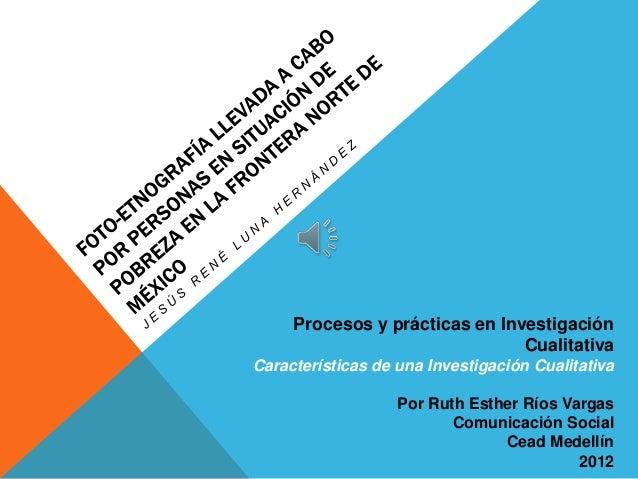 Procesos y prácticas en Investigación                                CualitativaCaracterísticas de una Investigación Cuali...