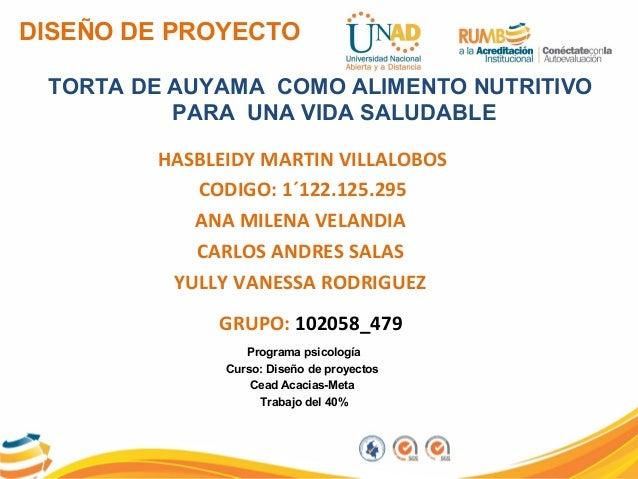 DISEÑO DE PROYECTO TORTA DE AUYAMA COMO ALIMENTO NUTRITIVO PARA UNA VIDA SALUDABLE HASBLEIDY MARTIN VILLALOBOS CODIGO: 1´1...