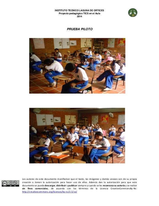 INSTITUTO TECNICO LAGUNA DE ORTICES  Proyecto pedagógico TICS en el Aula  2014  Los autores de este documento manifiestan ...