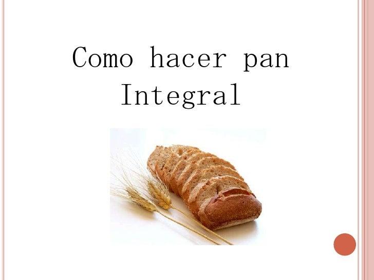 Como hacer pan   Integral