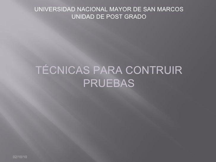 02/10/10 UNIVERSIDAD NACIONAL MAYOR DE SAN MARCOS UNIDAD DE POST GRADO TÉCNICAS PARA CONTRUIR PRUEBAS