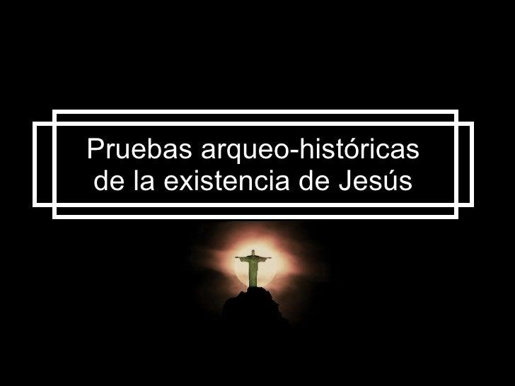 Pruebas arqueo-históricas de la existencia de Jesús