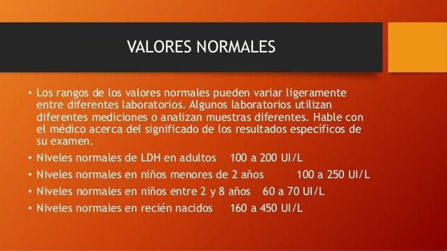 VALORES NORMALES • Los rangos de los valores normales pueden variar ligeramente entre diferentes laboratorios. Algunos lab...