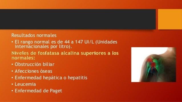 Resultados normales • El rango normal es de 44 a 147 UI/L (Unidades internacionales por litro). • Obstrucción biliar • Afe...