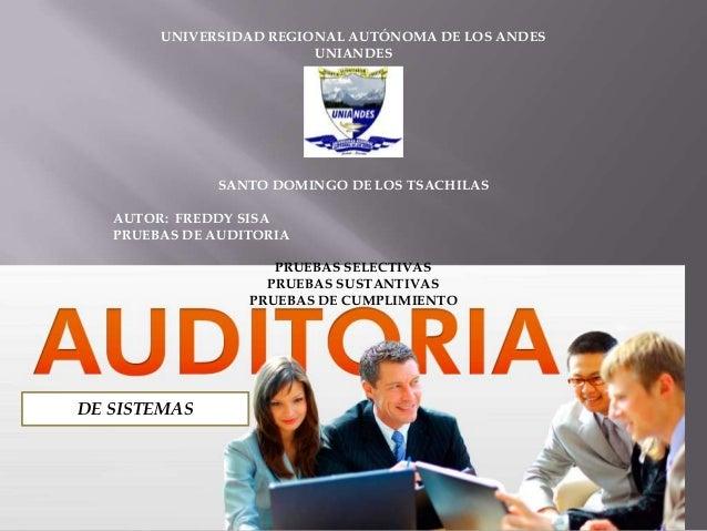 UNIVERSIDAD REGIONAL AUTÓNOMA DE LOS ANDES UNIANDES  SANTO DOMINGO DE LOS TSACHILAS  AUTOR: FREDDY SISA PRUEBAS DE AUDITOR...
