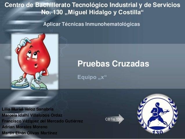 """CBTis 130Pruebas CruzadasEquipo """"x""""Centro de Bachillerato Tecnológico Industrial y de ServiciosNo. 130 """"Miguel Hidalgo y C..."""